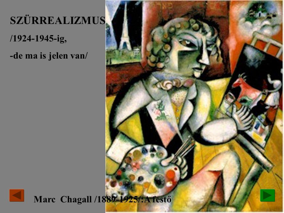 SZÜRREALIZMUS Marc Chagall /1889-1985/: Én és a falu Falusi arcokat és jeleneteket ábrázoló festményei, valóban a hamisítatlan népművészet friss lendü