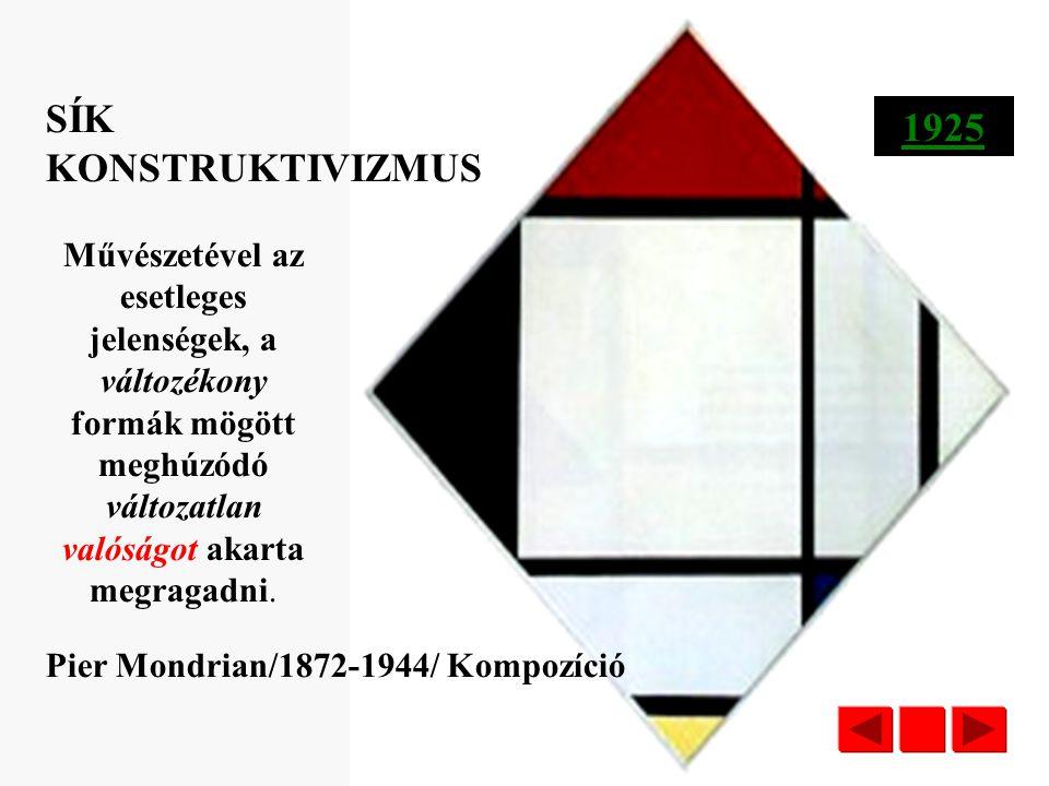 Pier Mondrian/1872-1944/ Kompozíció SÍK KONSTRUKTIVIZMUS Vonalak, színek, ritmusok, semmi egyéb. Tökéletes letisztultság és szigor-a kép olyan kristál