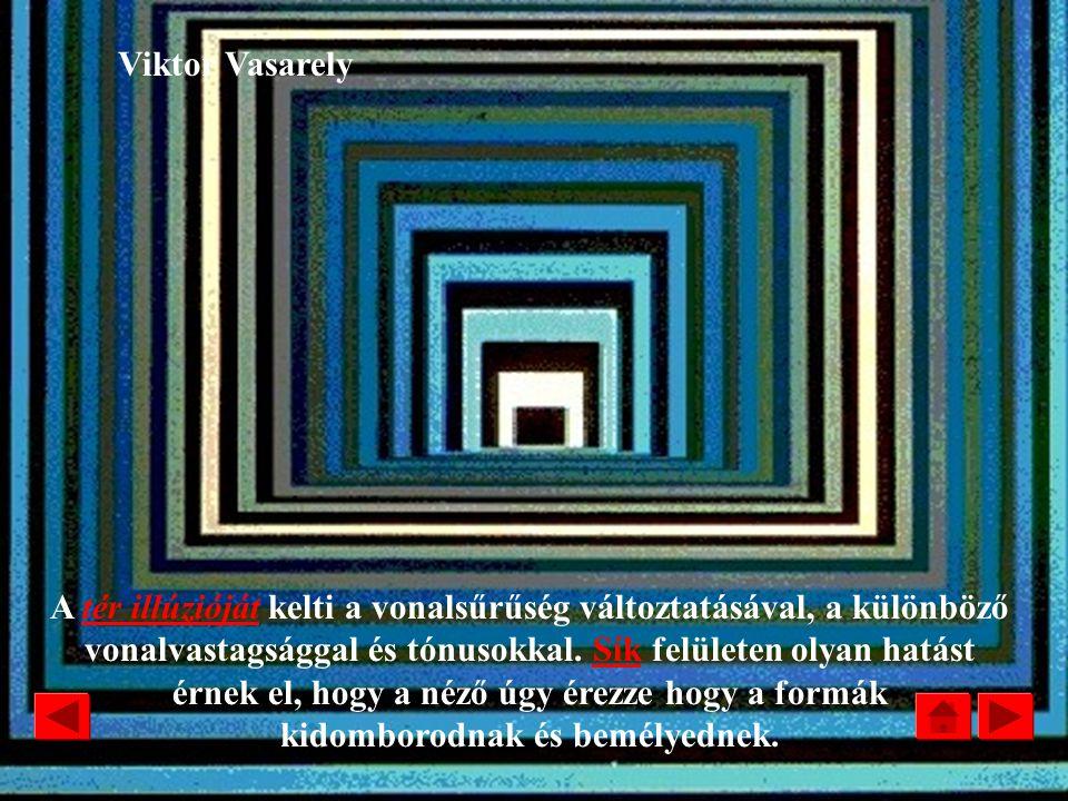 Viktor Vasarely /1908/:Alakzat-A A színek térhatása OPÁRTOPÁRT TERET ÉRZÉKELTETŐ DE SÍKBAN MARADÓ /optikai csalódás/ A világos háttér előtt a színek j