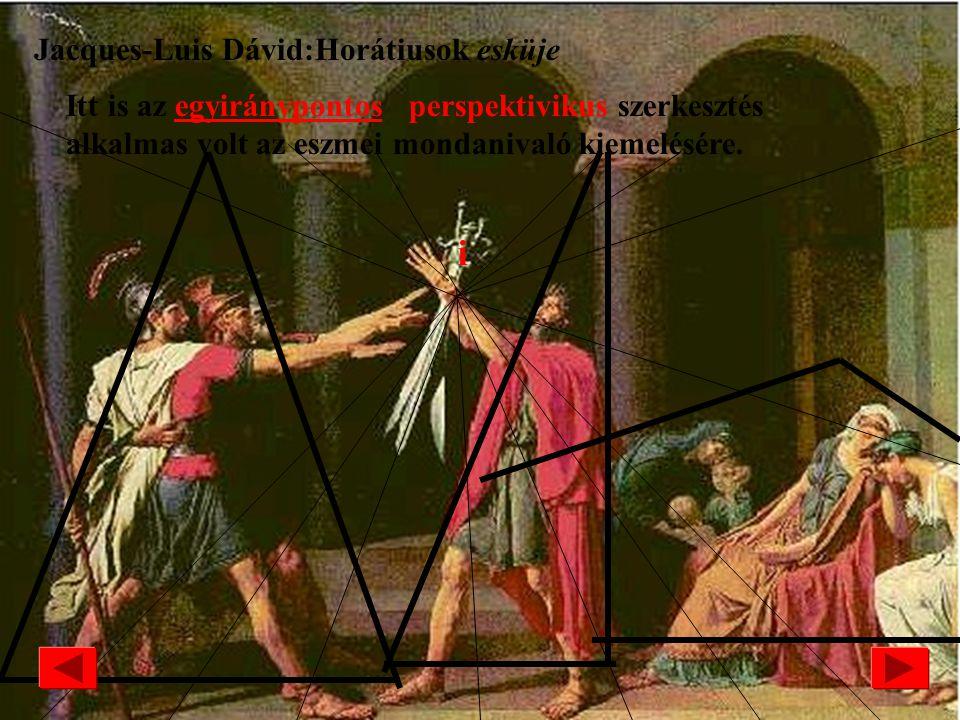 Jacques-Luis Dávid /1748-1825/: Horátiusok esküje KLASSZICISTAKLASSZICISTA MŰVÉSZET A festészet jellemzői: Az ókori történelmi események, mitológiai t