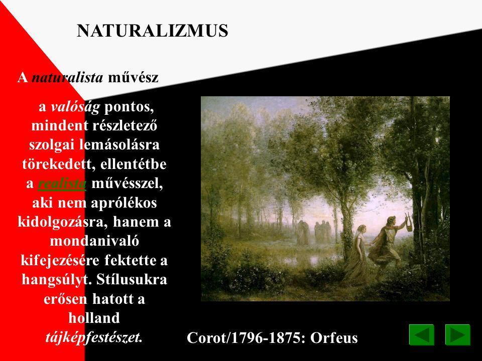 Camille Corot/1796-1875/:Emlékezés NATURALIZMUS BARBIZONI ISKOLA Az 1836 körül Párizs mellet letelepedett francia tájképfestők alapították. Magánykere
