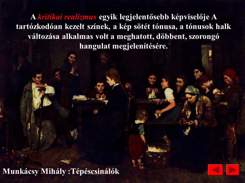 Munkácsy Mihály /1844-1906/ :Tépéscsinálók REALIZMUS Jellemzője : valósághű ábrázolás. A mindennapi élet minden szépítés, idealizálás nélküli bemutatá