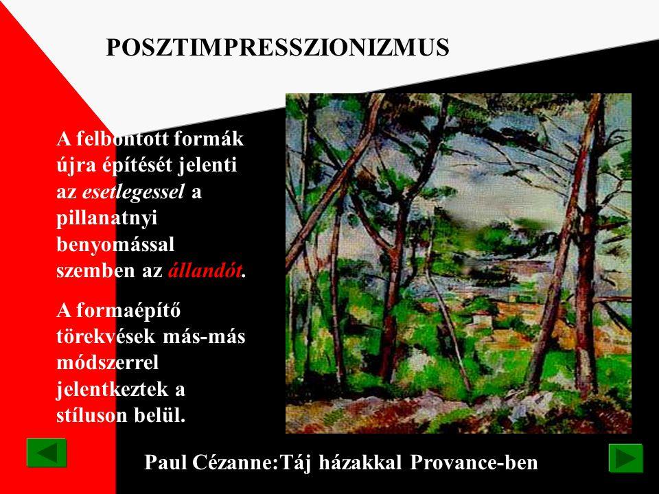 Paul Cézanne:/1839-1906/ Mont Sainte-Victoire POSZTIMPRESSZIONIZMUS Lényege az állandóság. Világos, tiszta körvonalai ellenére is nagy távolságok és m