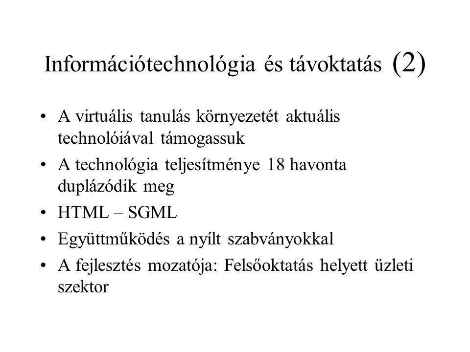Információtechnológia és távoktatás (2) A virtuális tanulás környezetét aktuális technolóiával támogassuk A technológia teljesítménye 18 havonta duplázódik meg HTML – SGML Együttműködés a nyílt szabványokkal A fejlesztés mozatója: Felsőoktatás helyett üzleti szektor