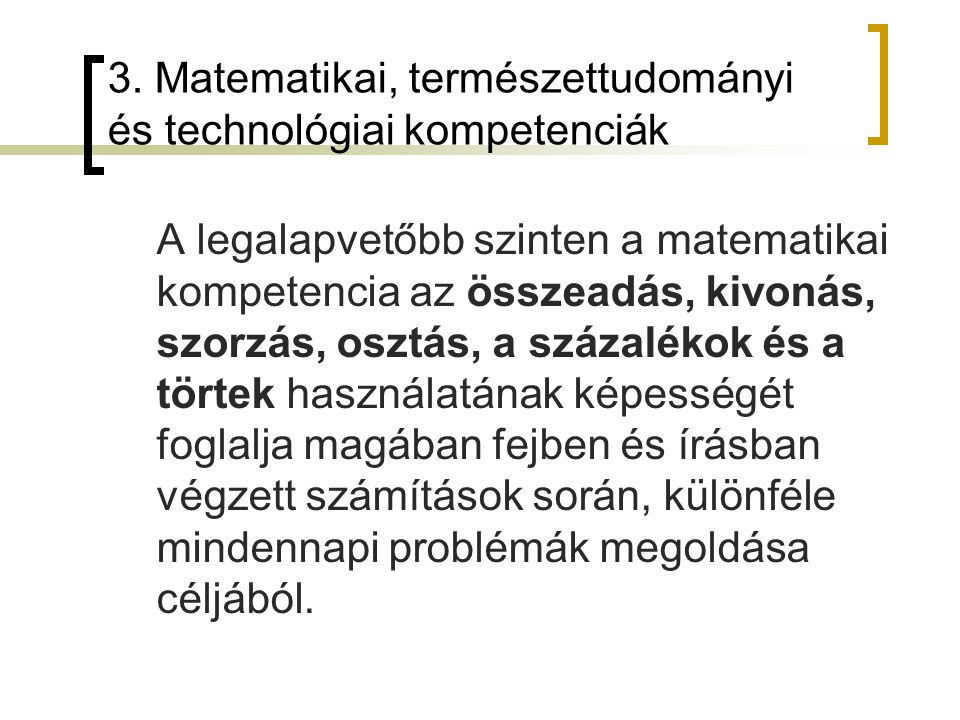 3. Matematikai, természettudományi és technológiai kompetenciák A legalapvetőbb szinten a matematikai kompetencia az összeadás, kivonás, szorzás, oszt