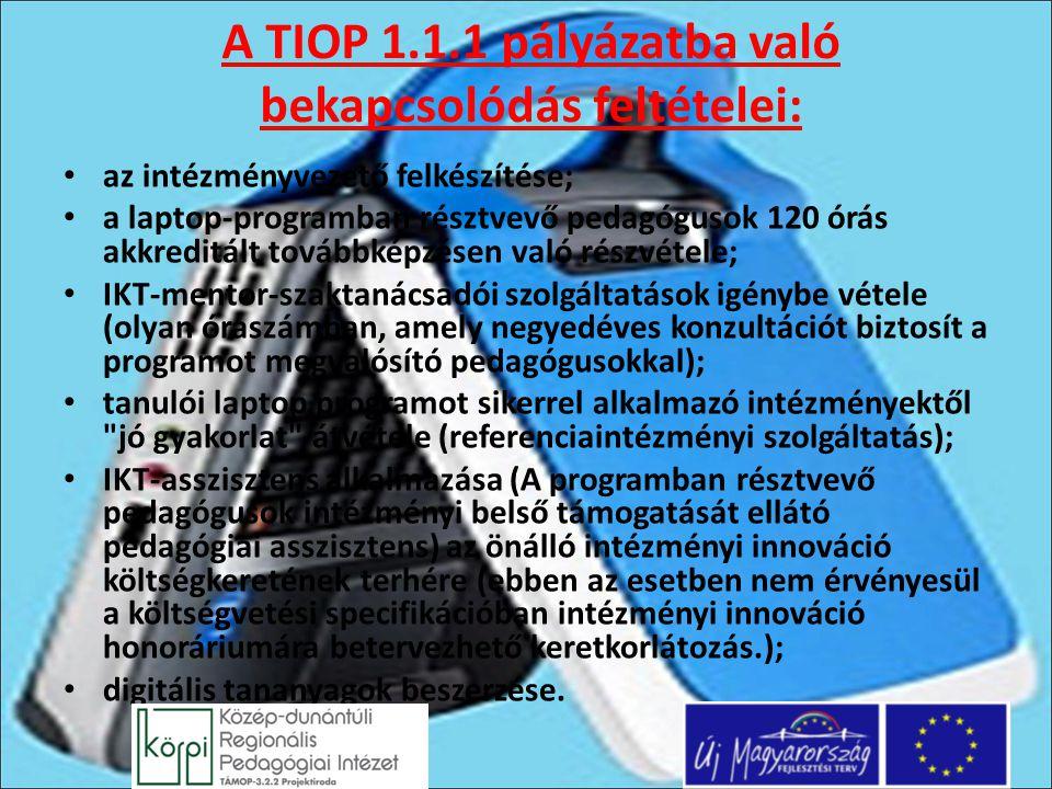 A TIOP 1.1.1 pályázatba való bekapcsolódás feltételei: az intézményvezető felkészítése; a laptop-programban résztvevő pedagógusok 120 órás akkreditált