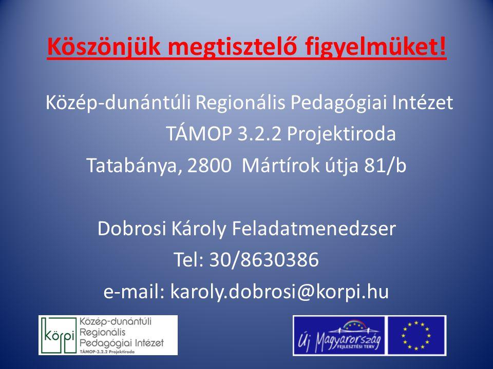 Köszönjük megtisztelő figyelmüket! Közép-dunántúli Regionális Pedagógiai Intézet TÁMOP 3.2.2 Projektiroda Tatabánya, 2800 Mártírok útja 81/b Dobrosi K