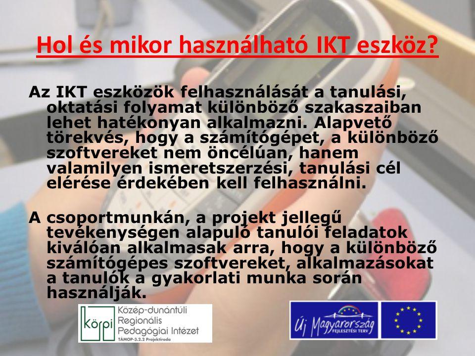 Hol és mikor használható IKT eszköz? Az IKT eszközök felhasználását a tanulási, oktatási folyamat különböző szakaszaiban lehet hatékonyan alkalmazni.