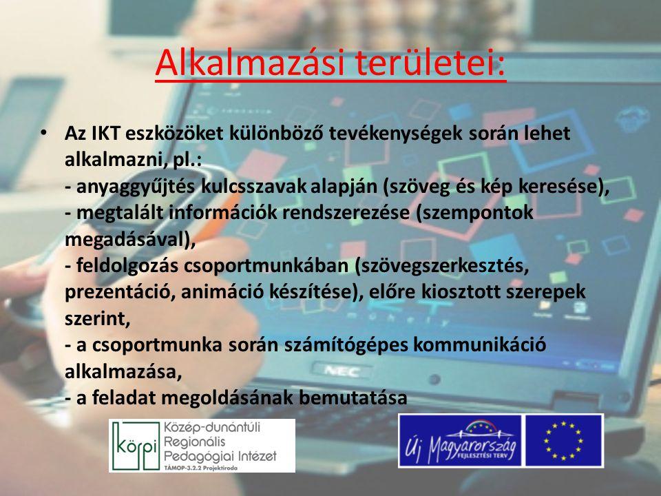 Alkalmazási területei: Az IKT eszközöket különböző tevékenységek során lehet alkalmazni, pl.: - anyaggyűjtés kulcsszavak alapján (szöveg és kép keresé