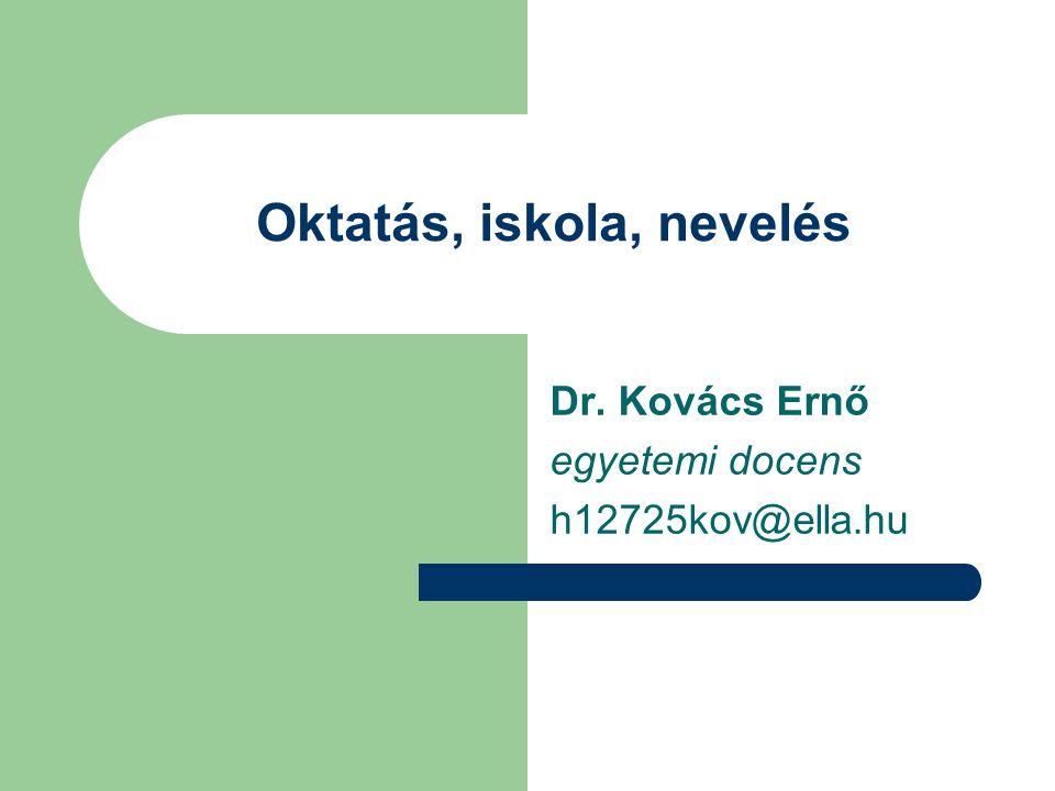 Oktatás, iskola, nevelés Dr. Kovács Ernő egyetemi docens h12725kov@ella.hu