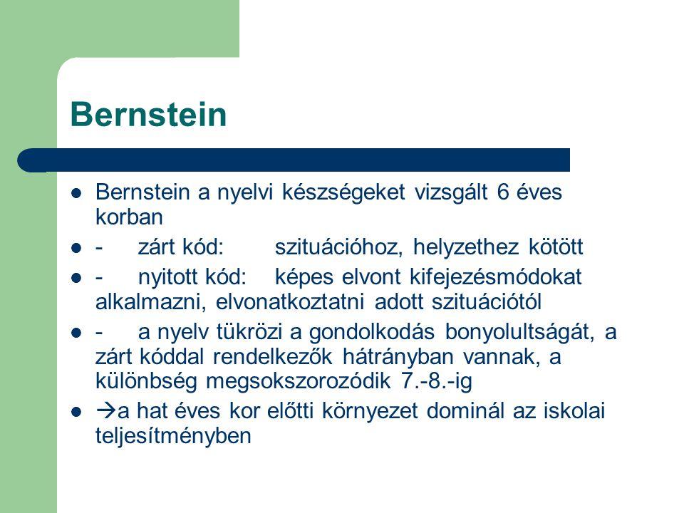 Bernstein Bernstein a nyelvi készségeket vizsgált 6 éves korban -zárt kód:szituációhoz, helyzethez kötött -nyitott kód:képes elvont kifejezésmódokat a