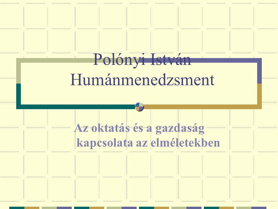 Polónyi István Humánmenedzsment Az oktatás és a gazdaság kapcsolata az elméletekben