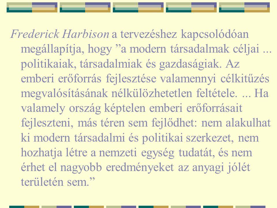 """Frederick Harbison a tervezéshez kapcsolódóan megállapítja, hogy """"a modern társadalmak céljai... politikaiak, társadalmiak és gazdaságiak. Az emberi e"""