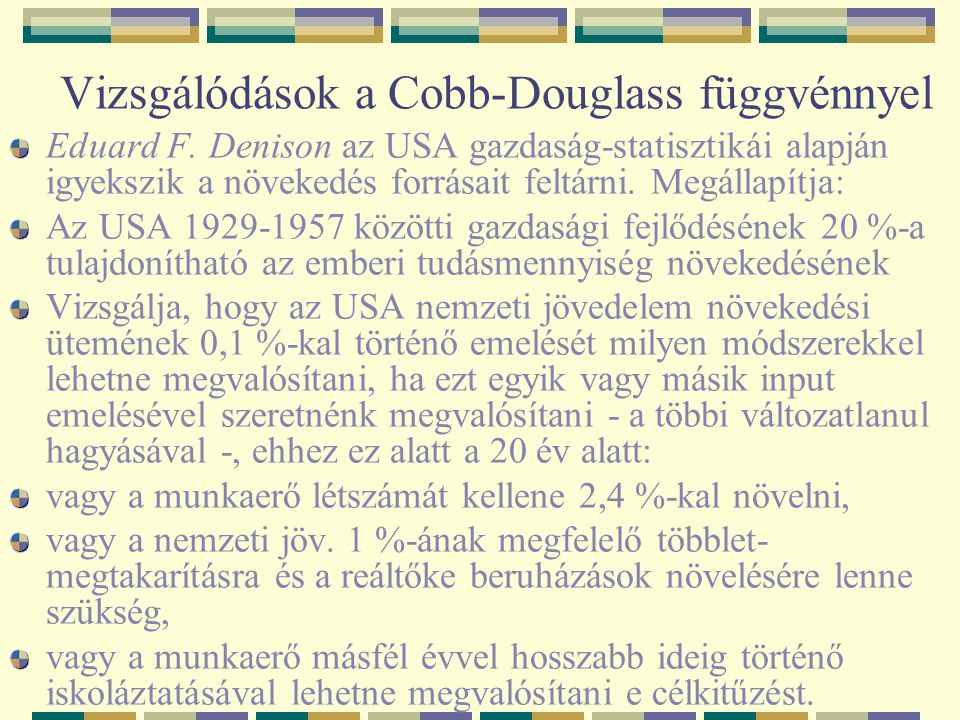 Vizsgálódások a Cobb-Douglass függvénnyel Eduard F. Denison az USA gazdaság-statisztikái alapján igyekszik a növekedés forrásait feltárni. Megállapítj