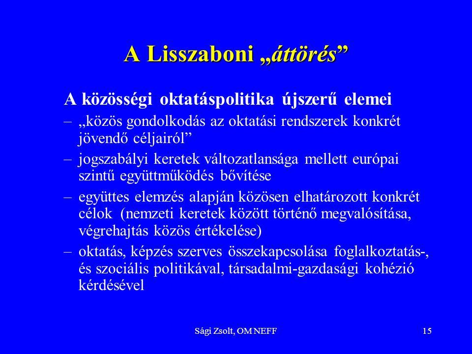 """Sági Zsolt, OM NEFF15 A Lisszaboni """"áttörés"""" A közösségi oktatáspolitika újszerű elemei –""""közös gondolkodás az oktatási rendszerek konkrét jövendő cél"""