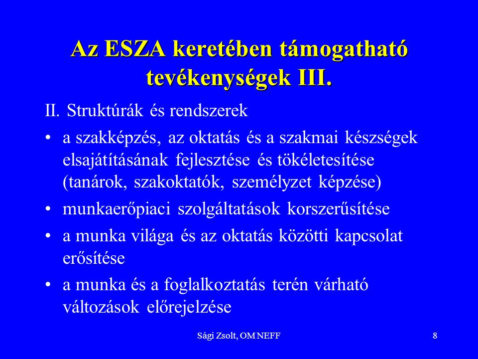 Sági Zsolt, OM NEFF8 Az ESZA keretében támogatható tevékenységek III. II. Struktúrák és rendszerek a szakképzés, az oktatás és a szakmai készségek els