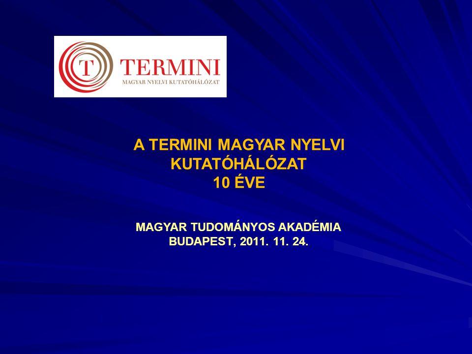 A TERMINI MAGYAR NYELVI KUTATÓHÁLÓZAT 10 ÉVE MAGYAR TUDOMÁNYOS AKADÉMIA BUDAPEST, 2011. 11. 24.