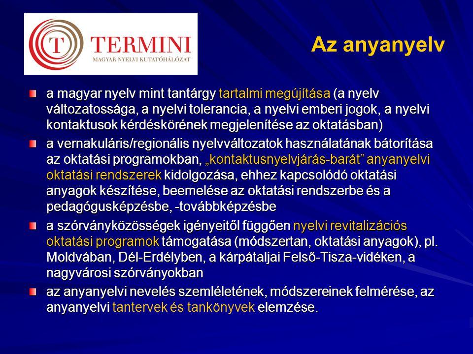 """Az anyanyelv a magyar nyelv mint tantárgy tartalmi megújítása (a nyelv változatossága, a nyelvi tolerancia, a nyelvi emberi jogok, a nyelvi kontaktusok kérdéskörének megjelenítése az oktatásban) a vernakuláris/regionális nyelvváltozatok használatának bátorítása az oktatási programokban, """"kontaktusnyelvjárás-barát anyanyelvi oktatási rendszerek kidolgozása, ehhez kapcsolódó oktatási anyagok készítése, beemelése az oktatási rendszerbe és a pedagógusképzésbe, -továbbképzésbe a szórványközösségek igényeitől függően nyelvi revitalizációs oktatási programok támogatása (módszertan, oktatási anyagok), pl."""