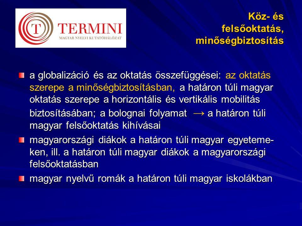 Köz- és felsőoktatás, minőségbiztosítás a globalizáció és az oktatás összefüggései: a határon túli magyar oktatás szerepe a horizontális és vertikális mobilitás biztosításában; a bolognai folyamat a határon túli magyar felsőoktatás kihívásai a globalizáció és az oktatás összefüggései: az oktatás szerepe a minőségbiztosításban, a határon túli magyar oktatás szerepe a horizontális és vertikális mobilitás biztosításában; a bolognai folyamat → a határon túli magyar felsőoktatás kihívásai magyarországi diákok a határon túli magyar egyeteme- ken, ill.