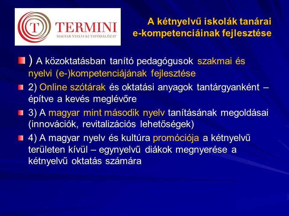A kétnyelvű iskolák tanárai e-kompetenciáinak fejlesztése ) ) A közoktatásban tanító pedagógusok szakmai és nyelvi (e-)kompetenciájának fejlesztése 2) Online szótárak és oktatási anyagok tantárgyanként – építve a kevés meglévőre 3) A magyar mint második nyelv tanításának megoldásai (innovációk, revitalizációs lehetőségek) 4) A magyar nyelv és kultúra promóciója a kétnyelvű területen kívül – egynyelvű diákok megnyerése a kétnyelvű oktatás számára