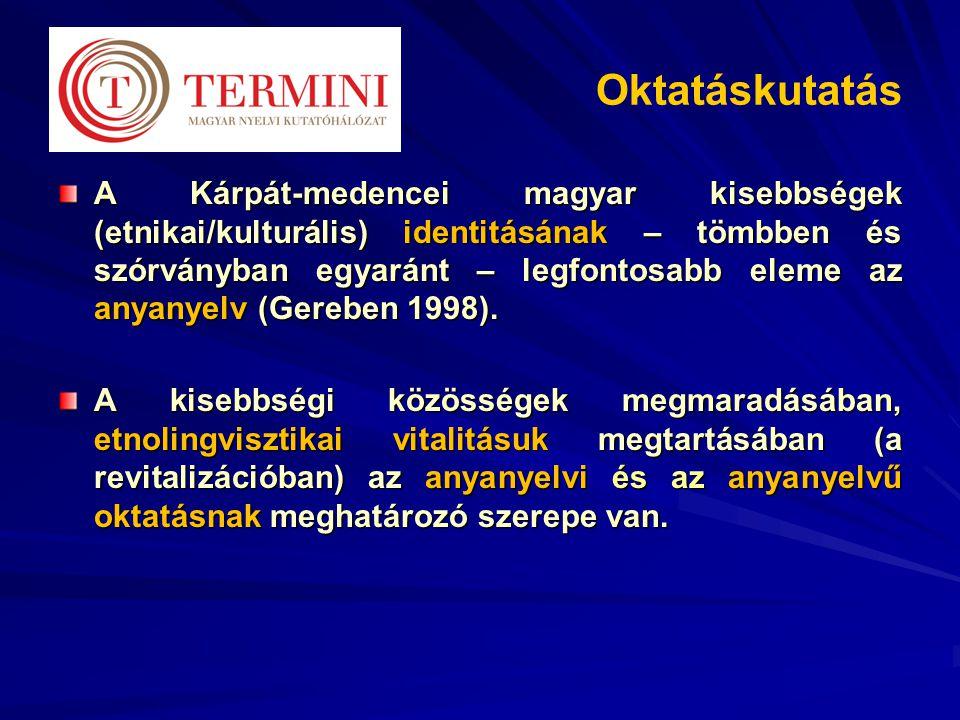 Oktatáskutatás A Kárpát-medencei magyar kisebbségek (etnikai/kulturális) identitásának – tömbben és szórványban egyaránt – legfontosabb eleme az anyanyelv (Gereben 1998).