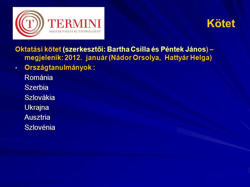 Kötet Oktatási kötet (szerkesztői: Bartha Csilla és Péntek János) – megjelenik: 2012.