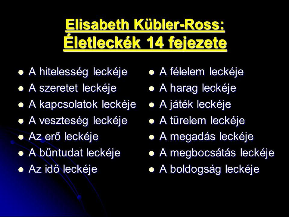 Elisabeth Kübler-Ross: Életleckék 14 fejezete A hitelesség leckéje A hitelesség leckéje A szeretet leckéje A szeretet leckéje A kapcsolatok leckéje A
