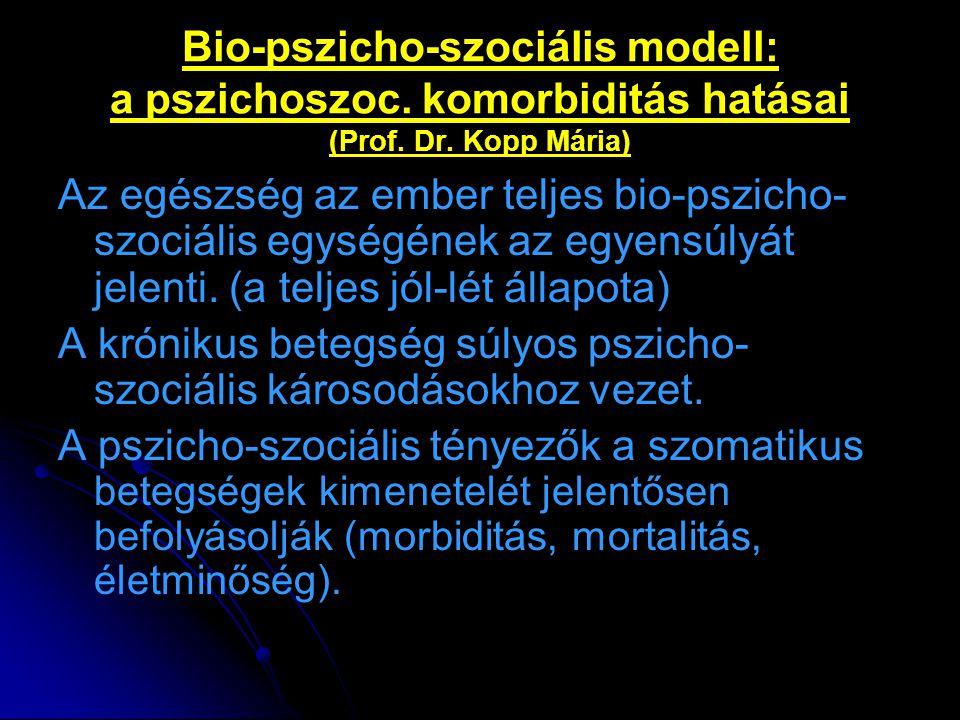 Bio-pszicho-szociális modell: a pszichoszoc. komorbiditás hatásai (Prof. Dr. Kopp Mária) Az egészség az ember teljes bio-pszicho- szociális egységének