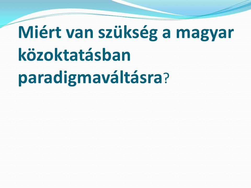 Miért van szükség a magyar közoktatásban paradigmaváltásra ?