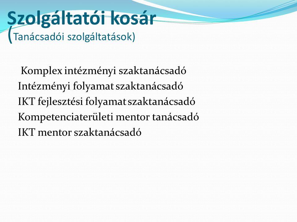 Szolgáltatói kosár ( Tanácsadói szolgáltatások) Komplex intézményi szaktanácsadó Intézményi folyamat szaktanácsadó IKT fejlesztési folyamat szaktanács