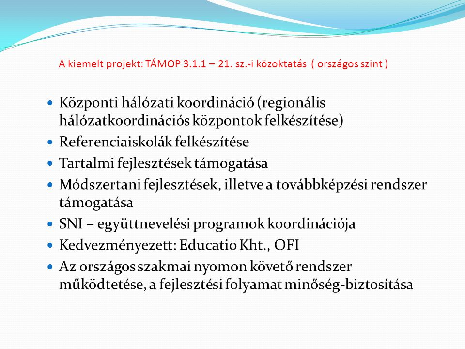 A kiemelt projekt: TÁMOP 3.1.1 – 21. sz.-i közoktatás ( országos szint ) Központi hálózati koordináció (regionális hálózatkoordinációs központok felké