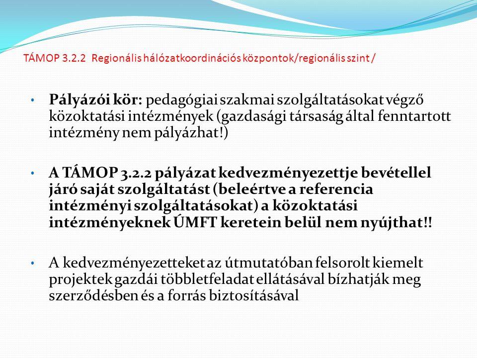 TÁMOP 3.2.2 Regionális hálózatkoordinációs központok/regionális szint / Pályázói kör: pedagógiai szakmai szolgáltatásokat végző közoktatási intézménye