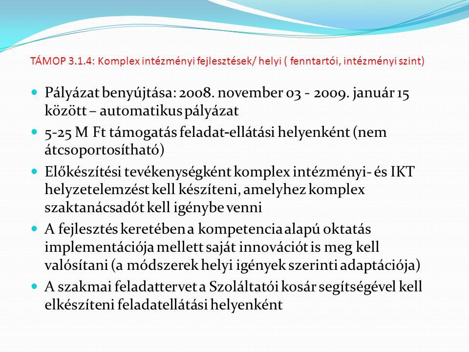 TÁMOP 3.1.4: Komplex intézményi fejlesztések/ helyi ( fenntartói, intézményi szint) Pályázat benyújtása: 2008. november 03 - 2009. január 15 között –