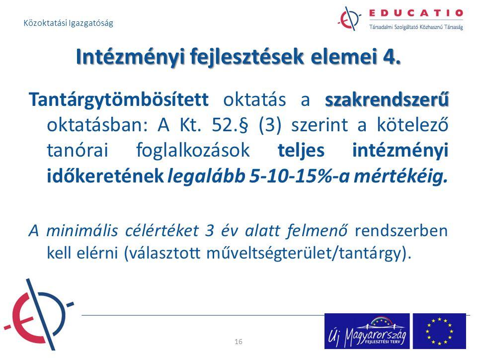 Intézményi fejlesztések elemei 4. szakrendszerű Tantárgytömbösített oktatás a szakrendszerű oktatásban: A Kt. 52.§ (3) szerint a kötelező tanórai fogl