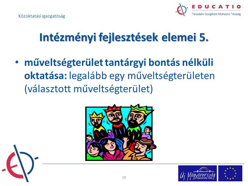 Intézményi fejlesztések elemei 5. műveltségterület tantárgyi bontás nélküli oktatása: legalább egy műveltségterületen (választott műveltségterület) 39