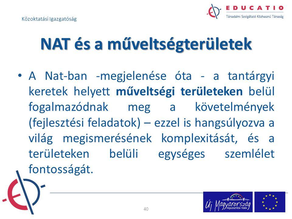 NAT és a műveltségterületek A Nat-ban -megjelenése óta - a tantárgyi keretek helyett műveltségi területeken belül fogalmazódnak meg a követelmények (f