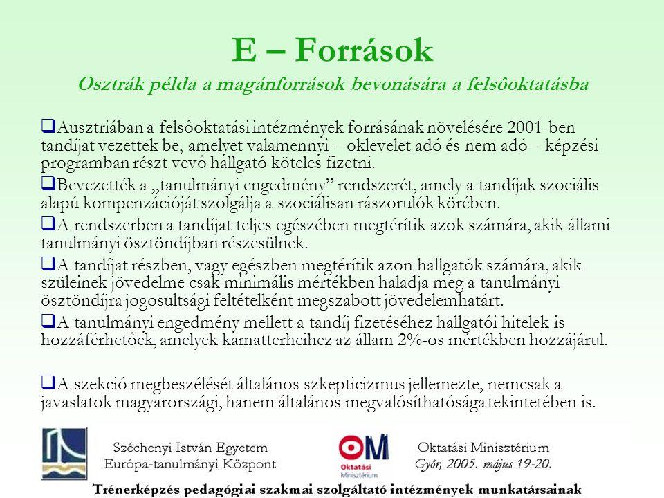 E – Források Osztrák példa a magánforrások bevonására a felsôoktatásba  Ausztriában a felsôoktatási intézmények forrásának növelésére 2001-ben tandíj