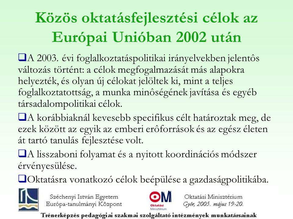 Közös oktatásfejlesztési célok az Európai Unióban 2002 után  A 2003. évi foglalkoztatáspolitikai irányelvekben jelentôs változás történt: a célok meg