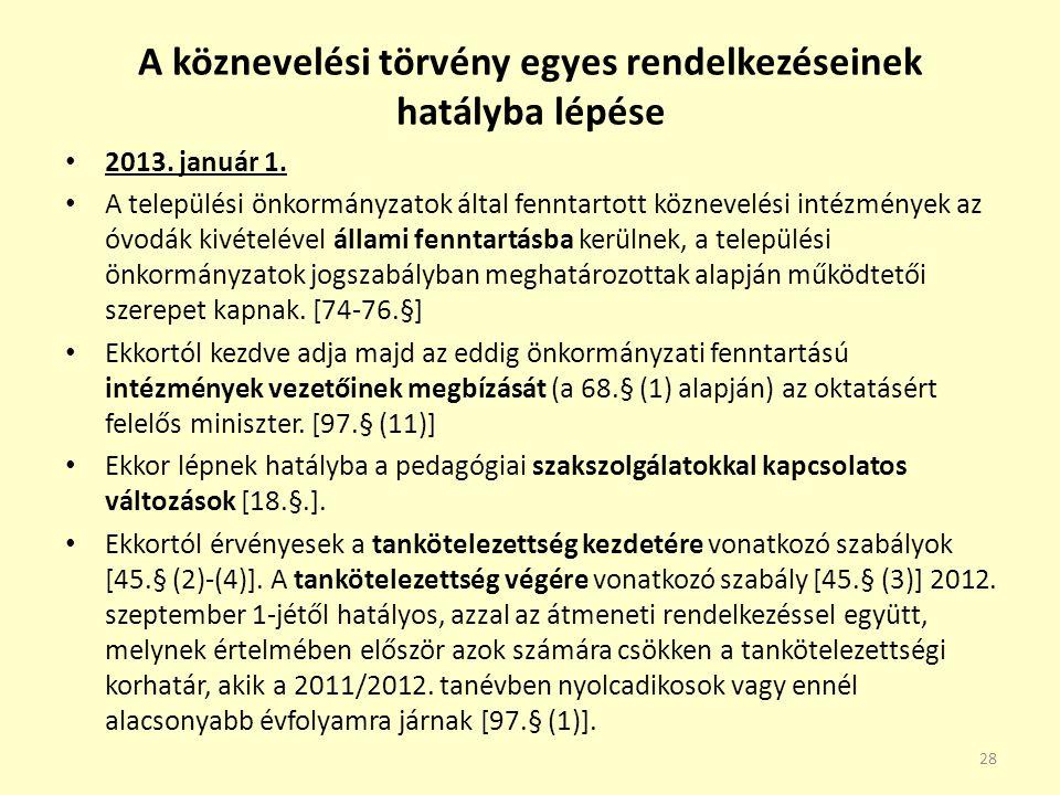 A köznevelési törvény egyes rendelkezéseinek hatályba lépése 2013. január 1. A települési önkormányzatok által fenntartott köznevelési intézmények az