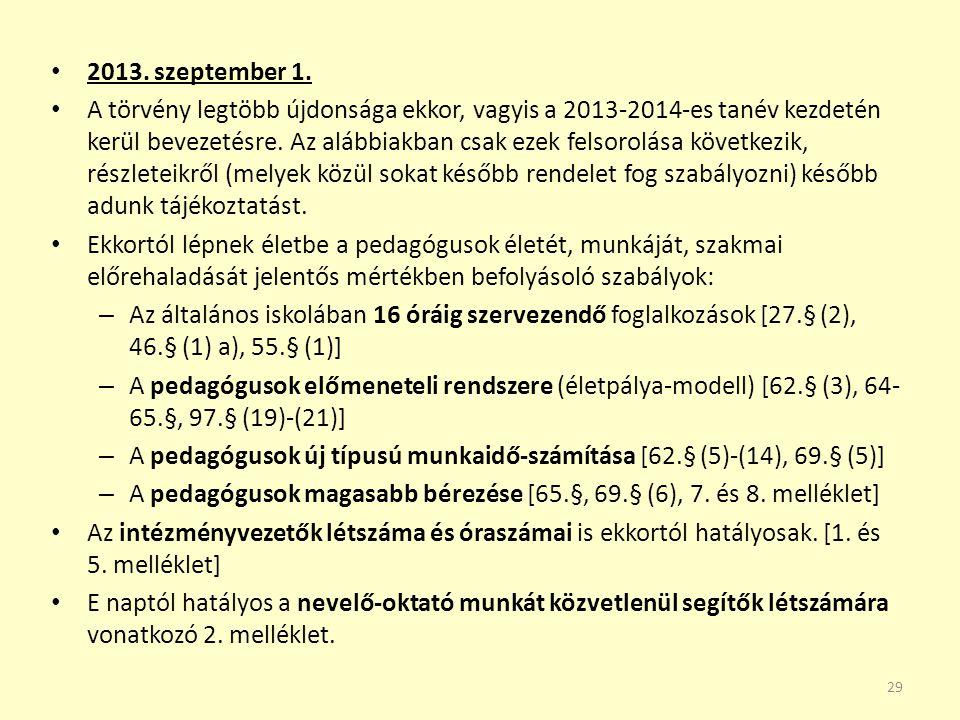 2013. szeptember 1. A törvény legtöbb újdonsága ekkor, vagyis a 2013-2014-es tanév kezdetén kerül bevezetésre. Az alábbiakban csak ezek felsorolása kö