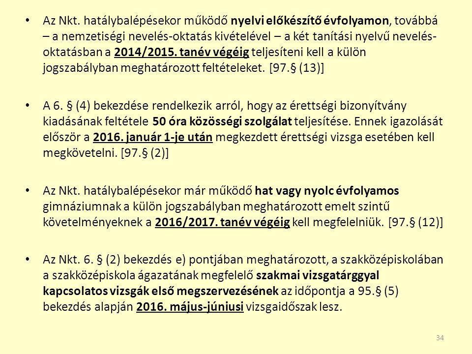 Az Nkt. hatálybalépésekor működő nyelvi előkészítő évfolyamon, továbbá – a nemzetiségi nevelés-oktatás kivételével – a két tanítási nyelvű nevelés- ok