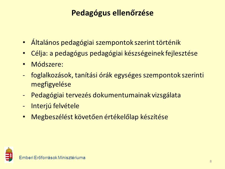 88 Pedagógus ellenőrzése Általános pedagógiai szempontok szerint történik Célja: a pedagógus pedagógiai készségeinek fejlesztése Módszere: -foglalkozá