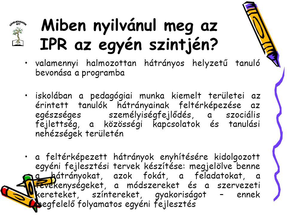 Miben nyilvánul meg az IPR az egyén szintjén? valamennyi halmozottan hátrányos helyzetű tanuló bevonása a programba iskolában a pedagógiai munka kieme