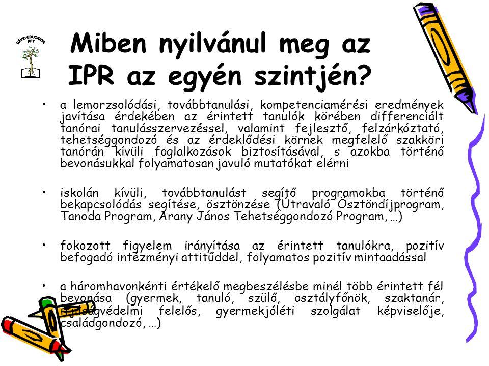 Miben nyilvánul meg az IPR az egyén szintjén? a lemorzsolódási, továbbtanulási, kompetenciamérési eredmények javítása érdekében az érintett tanulók kö