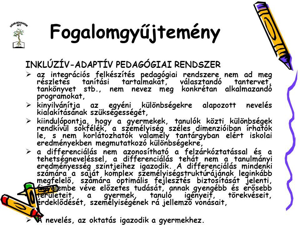 Fogalomgyűjtemény INKLÚZÍV-ADAPTÍV PEDAGÓGIAI RENDSZER  az integrációs felkészítés pedagógiai rendszere nem ad meg részletes tanítási tartalmakat, vá