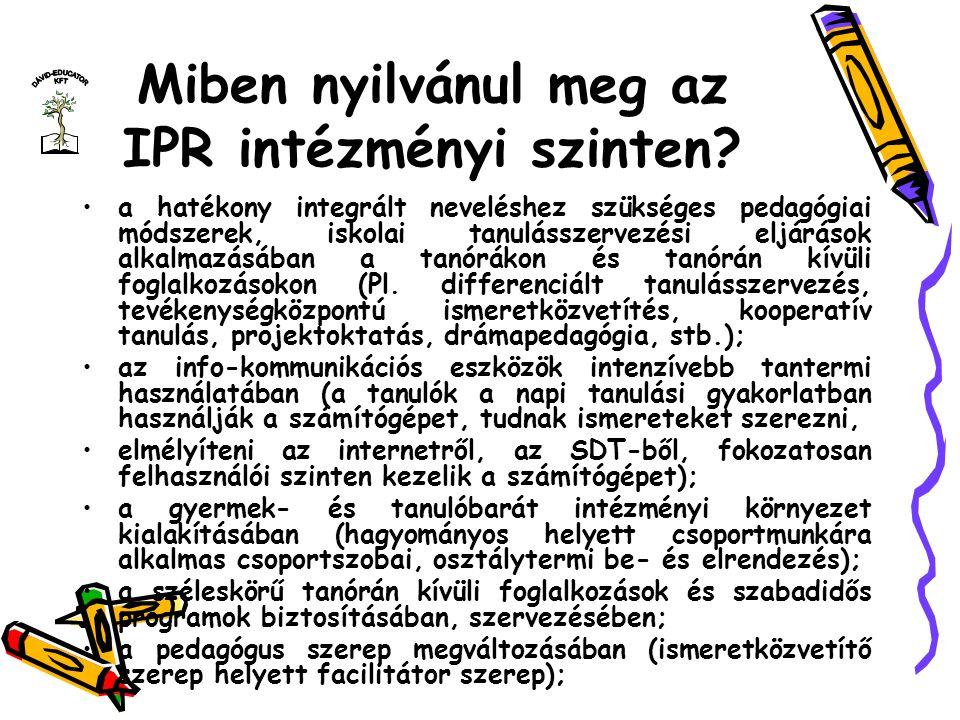 Miben nyilvánul meg az IPR intézményi szinten? a hatékony integrált neveléshez szükséges pedagógiai módszerek, iskolai tanulásszervezési eljárások alk