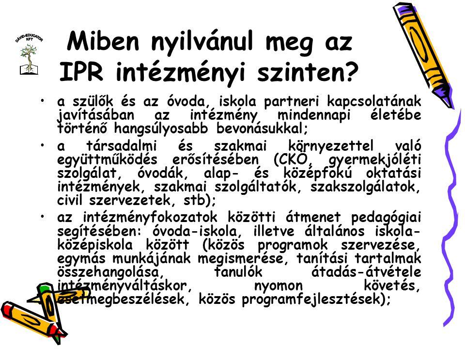 Miben nyilvánul meg az IPR intézményi szinten? a szülők és az óvoda, iskola partneri kapcsolatának javításában az intézmény mindennapi életébe történő