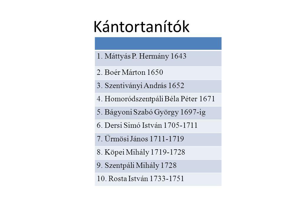 Kántortanítók 1. Máttyás P. Hermány 1643 2. Boér Márton 1650 3.