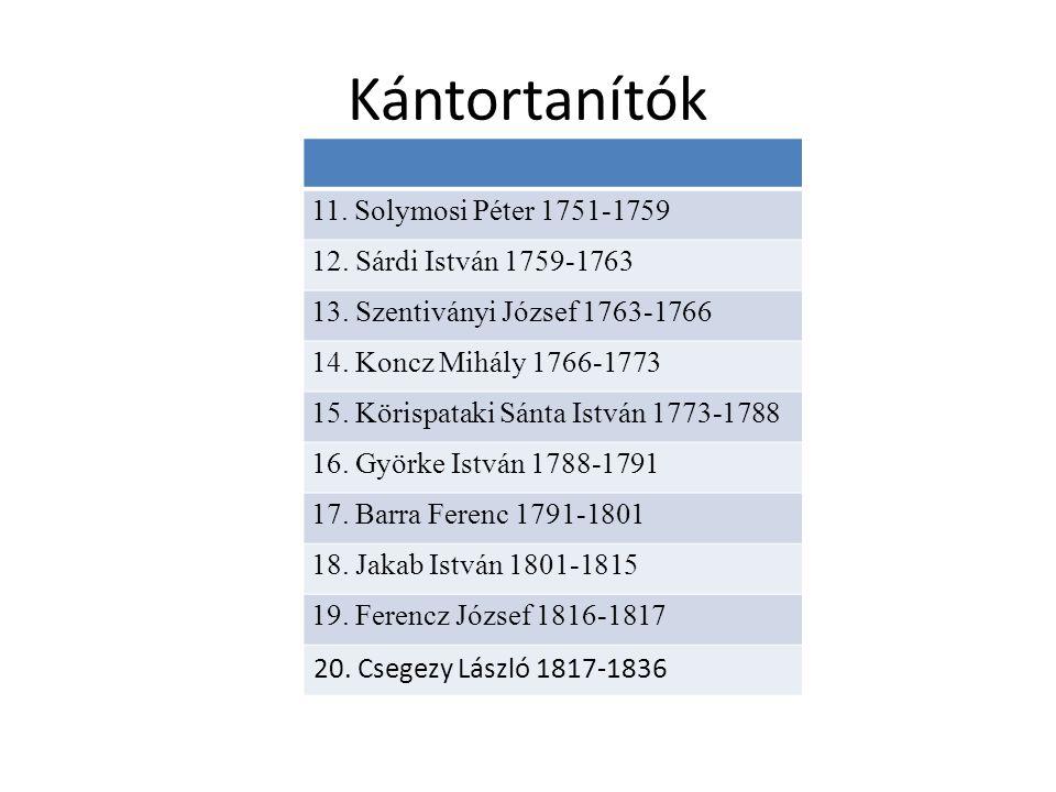 Kántortanítók 11. Solymosi Péter 1751-1759 12. Sárdi István 1759-1763 13.