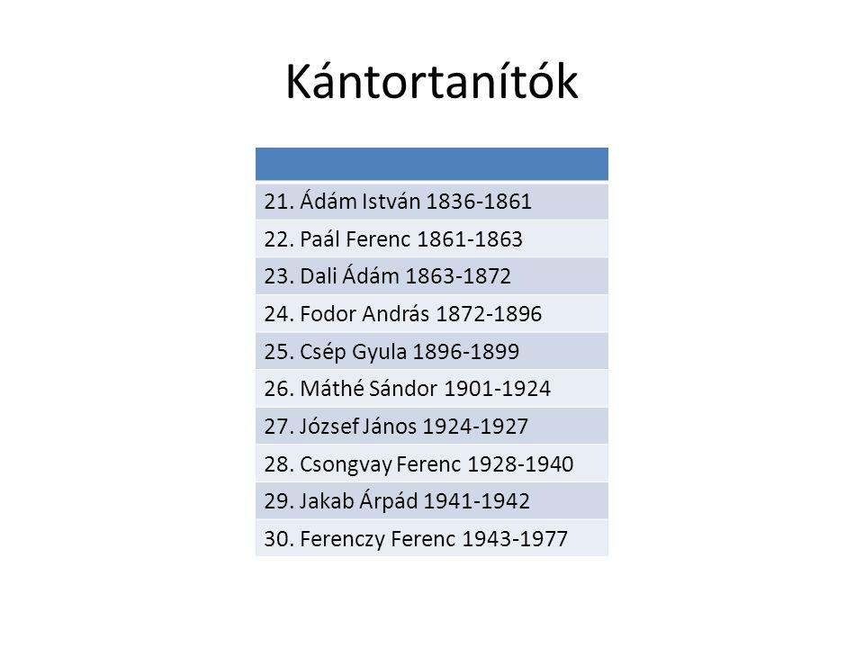 Kántortanítók 21. Ádám István 1836-1861 22. Paál Ferenc 1861-1863 23.